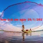 Xem lịch âm ngày 26/1/2021 chi tiết nhất